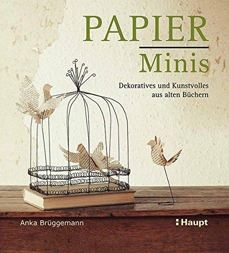 Papier-Minis - Dekoratives und Kunstvolles aus alten Büchern