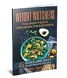 Weight Watchers: Weight Watchers Smart Points Cookbook: 45 Quick and Easy Weight Watchers Smart Points Recipes
