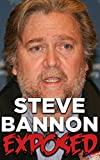 Steve Bannon Exposed: A Political Biography Of The Man Behind President Donald Trump (History Exposed Books Book 1) (English Edition)
