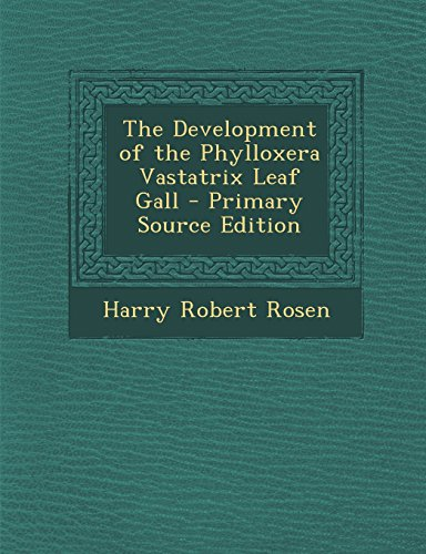 the-development-of-the-phylloxera-vastatrix-leaf-gall-primary-source-edition