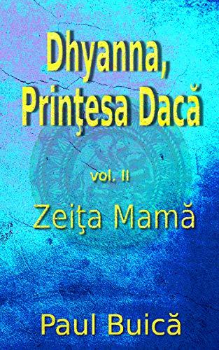 Dhyanna, Prinţesa Dacă: Zeiţa Mamă (Romanian Edition) (Romansh Edition)