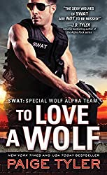 To Love a Wolf (SWAT) by Paige Tyler (2016-06-07)