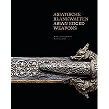 Asiatische Blankwaffen: Bestandskatalog der asiatischen Blankwaffen im Deutschen Klingenmuseum Solingen