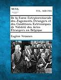 de la Force Extraterritoriale Des Jugements Etrangers Et Des Conditions Extrinseques de Validite Des Actes Etrangers En Belgique