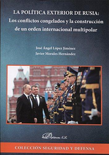La política exterior de Rusia: los conflictos congelados y la construcción de un orden internacional multipolar por José Ángel,Morales Hernández, Javier López Jiménez