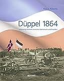 Düppel 1864: Schleswig-Holstein zwischen Dänemark und Preußen - Klaus Alberts
