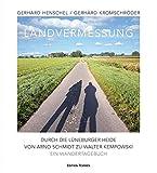 Landvermessung: Durch die Lüneburger Heide von Arno Schmidt zu Walter Kempowski. Ein Wandertagebuch - Gerhard Henschel, Gerhard Kromschröder