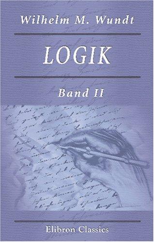 Logik: Eine Untersuchung der Prinzipien der Erkenntniss und der Methoden wissenschaftlicher Forschung. Band II. Methodenlehre