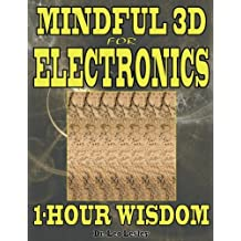Mindful 3D for Electronics: 1-Hour Wisdom
