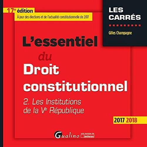 L'essentiel du droit constitutionnel : Tome 2, Les institutions de la Ve République par