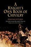 A Knight's Own Book of Chivalry: Geoffroi De Charny (Middle Ages)