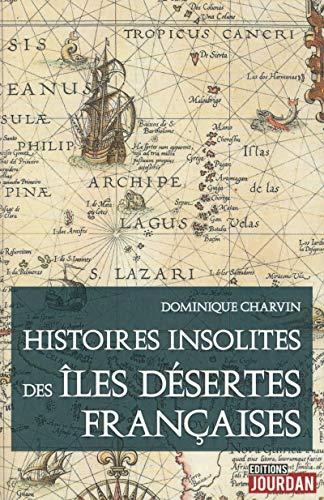 Histoires insolites des îles désertes Françaises par Dominique Charvin