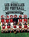 Les rebelles du football par Morlino