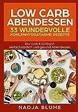 Low Carb Abendessen 33 wundervolle kohlenhydratarme Rezepte: Low Carb Kochbuch - einfach köstlich und gesund Abendessen