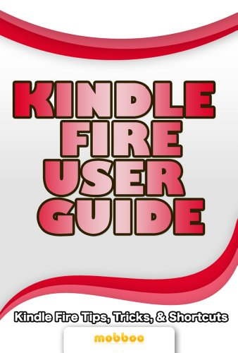 Kindle Fire User Guide: Watch TV Shows, Movies, Music, Apps Games