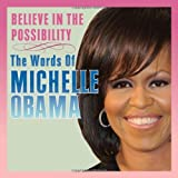 Believe in the Possibility: The Words of Michelle Obama by Michelle Obama (1-Oct-2009) Hardcover