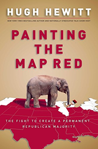 Painting the Map Red: The Fight to Create a Permanent Republican Majority por Hugh Hewitt