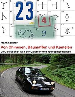 """Von Chinesen, Baumaffen und Kamelen: Die """"exotische"""" Welt der Oldtimer- und Youngtimer-Rallyes (German Edition) by [Schäfer, Frank]"""