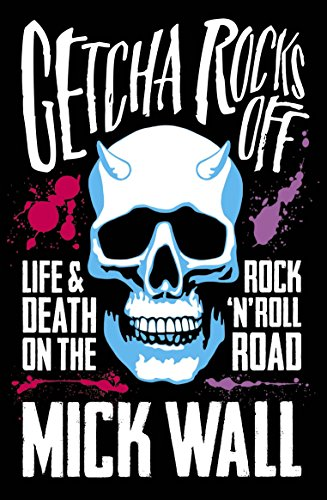 Getcha Rocks Off: Sex & Excess. Bust-Ups & Binges. Life & Death on the Rock 'N' Roll Road (English Edition)