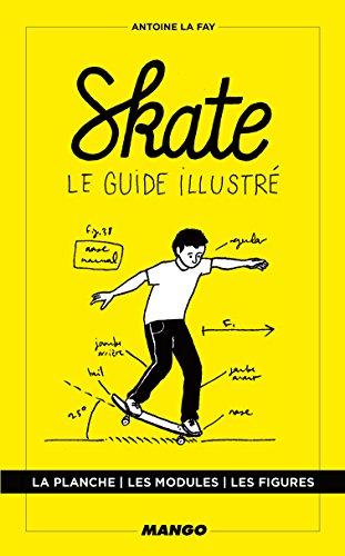 Skate : Le guide illustré