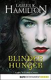 Blinder Hunger: Ein Anita Blake Roman (Vampire Hunter 15)