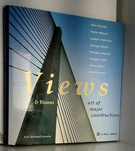 Views & visions : Art of major constructions par Bertrand Lemoine