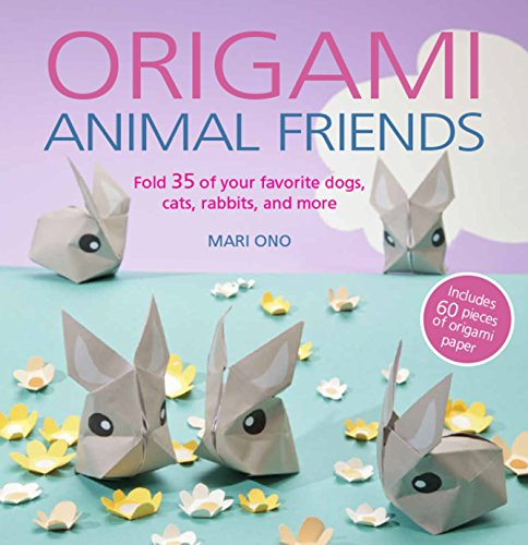 Origami Animal Friends Fold 35 Of Your Favorite Dogs Cats Rabbits And More