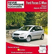 Revue technique automobile : Ford Focus C-Max - Diesel, depuis 09-2003 - 1.6 et 2.0 TDCi - Carnet de bord, entretien, étude technique et pratique