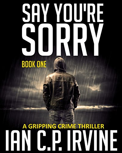 Say You're Sorry (Book One): A Gripping Crime Thriller (A DCI Campbell McKenzie Detective Conspiracy Thriller No 1) thumbnail