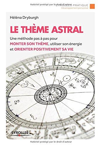 Le thème astral : Une méthode pas à pas pour monter son thème, utiliser son énergie et orienter positivement sa vie par Hélèna Dryburgh