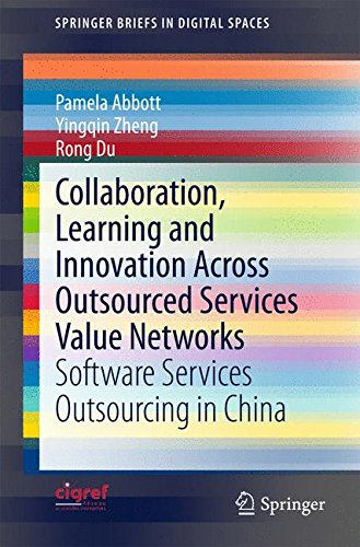 Collaboration, Learning and Innovation Across Outsourced Services Value Networks: Software Services Outsourcing in China (SpringerBriefs in Digital Spaces)