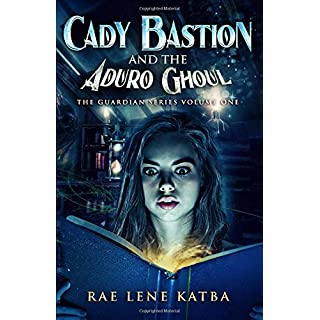 Cady Bastion and the Aduro Ghoul: The Guardian Series Volume One