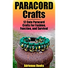 Paracord Crafts: 12 Cute Paracord Crafts For Fashion, Function, and Survival: (Paracord Projects, Survival Paracord)