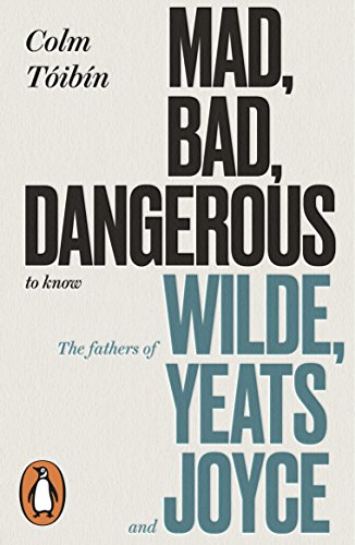 Mad, Bad, Dangerous to Know: The Fathers of Wilde, Yeats and Joyce (English Edition)