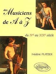 Des musiciens de A à Z : Du IVe au XIX siècle