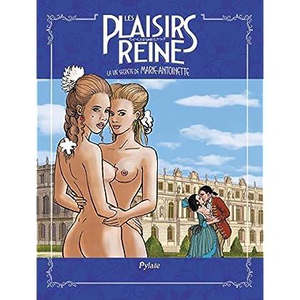Les plaisirs d'une reine : La vie secrète de Marie-Antoinette