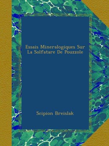 Essais Mineralogiques Sur La Solfatare De Pouzzole