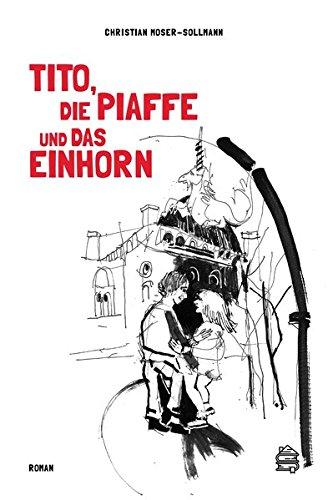 Tito, die Piaffe und das Einhorn: Roman (Tito B)