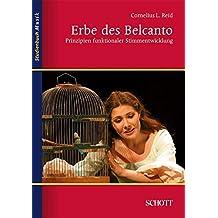 Erbe des Belcanto: Prinzipien funktionaler Stimmentwicklung (Studienbuch Musik)