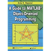 A Guide to MATLAB Object-Oriented Programming (Computing and Networks) by Andy H. Register (2007-05-14)