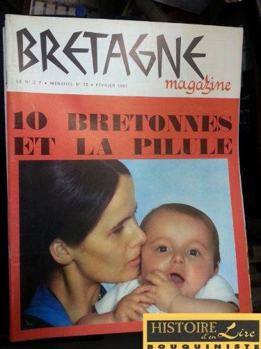 Revue Bretagne Magazine n° 15 Février 1967 Dix bretonnes et la pillule Paul Gauguin Emile Bernard à pont Aven par Xavier Grall Cheval breton