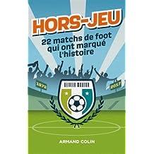 Hors-Jeu - 22 matchs de foot qui ont marqué l'histoire - 1872-2017