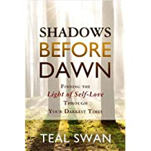 Shadows Before Dawn: Finding The Light Of Self-Love Through Your Darkest Times