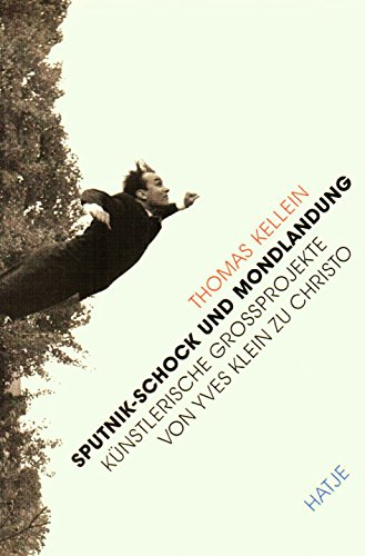 Sputnik-Schock und Mondlandung. Künstlerische Grossprojekte von Yves Klein zu Christo
