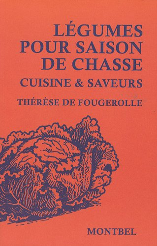Légumes pour saison de chasse: Cuisine et saveurs. par Thérèse De Fougerolle