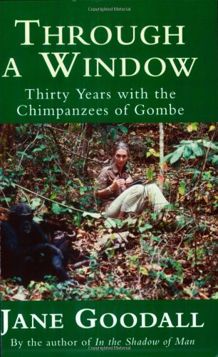 Through a Window: Thirty Years with the Chimpanzees of Gombe -