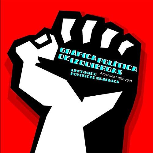 Grafica política de izquierdas: Argentina 1890-2001 por Guido Indij