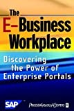 The E–Business Workplace: Discovering the Power of Enterprise Portals
