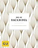 Die GU-Backbibel: Göttliche Rezepte von klassisch bis modern