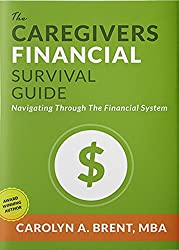 The Caregivers Financial Survival Guide: Navigating Through The Financial System
